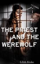 The Priest and the Werewolf ebook by Lilith Kinke