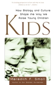 Kids - How Biology and Culture Shape the Way We Raise Young Children ebook by Meredith Small