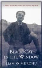 Black Cat in the Window: A Family Album with Much Love and Squalor ebook by Liam Ó Murchú