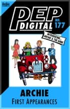 Pep Digital Vol. 177: Archie: 1st Appearances ebook by Archie Superstars