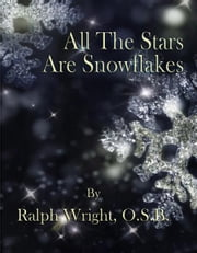 All The Stars Are Snowflakes ebook by Father Ralph Wright, OSB