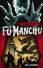 Fu-Manchu: The Mystery of Dr. Fu-Manchu ebook by Sax Rohmer
