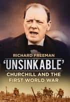 'Unsinkable' - Churchill and the First World War ebook by Richard Freeman