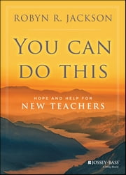 You Can Do This - Hope and Help for New Teachers ebook by Robyn R. Jackson