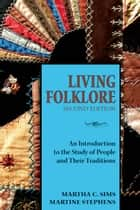 Living Folklore, 2nd Edition - An Introduction to the Study of People and Their Traditions ebook by Martha Sims, Martine Stephens