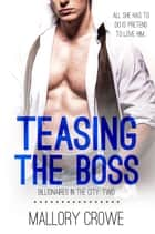 Teasing The Boss - Billionaires In The City, #2 ebook by