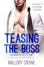 Teasing The Boss - Billionaires In The City, #2 ebook by Mallory Crowe