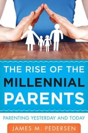 The Rise of the Millennial Parents - Parenting Yesterday and Today ebook by James Pedersen