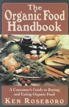 The Organic Food Handbook ebook by Ken Roseboro