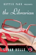 Bettie Page Presents: The Librarian ebook by Logan Belle