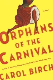 Orphans of the Carnival - A Novel ebook by Carol Birch