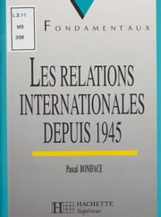 Les Relations internationales depuis 1945 ebook by Pascal Boniface