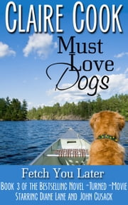Must Love Dogs: Fetch You Later ebook by Claire Cook