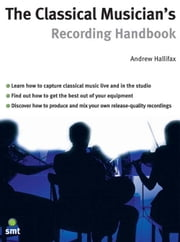 Classical Musician's Recording Handbook ebook by Andrew Halifax