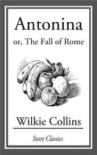 Antonina or, the Fall of Rome ebook by Wilkie Collins