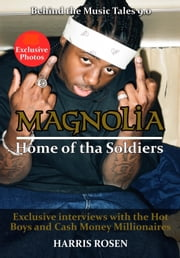Magnolia Home Of Tha Soldiers - Behind the Scenes with the Hot Boys & Cash Money Millionaires ebook by Harris Rosen
