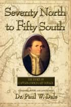 Seventy North to Fifty South: The Story of Captain Cook's Last Voyage ebook by