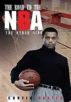 The Road to the NBA, Vol. I - The Other Side ebook by Curtis W. Carter