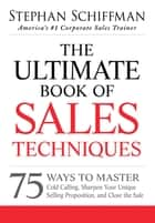 The Ultimate Book of Sales Techniques ebook by Stephan Schiffman