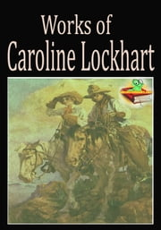 Works of Caroline Lockhart (5 Works) - Western Romance Novels ebook by Caroline Lockhart