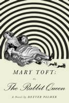 Mary Toft; or, The Rabbit Queen - A Novel ebook by Dexter Palmer