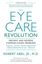 The Eye Care Revolution ebook by Robert Abel,Mehmet Oz