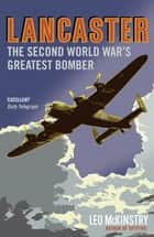 Lancaster - The Second World War's Greatest Bomber ebook by Leo McKinstry