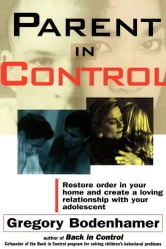 Parent In Control - Restore Order in Your Home and Create a Loving Relationship with Your Adolescent ebook by Gregory Bodenhamer