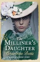 The Milliner's Daughter - A Short Story ebook by Charlotte Betts