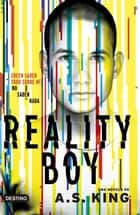 Reality boy - Creen saber todo sobre mi y no saben nada ebook by A. S. King
