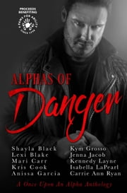 Alphas of Danger ebook by Shayla Black,Lexi Blake,Mari Carr,Kris Cook,Anissa Garcia,Kym Grosso,Jenna Jacob,Kennedy Layne,Isabella LaPearl,Carrie Ann Ryan