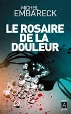 Le rosaire de la douleur ebook by Michel Embareck