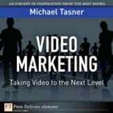 Video Marketing - Taking Video to the Next Level ebook by Michael Tasner