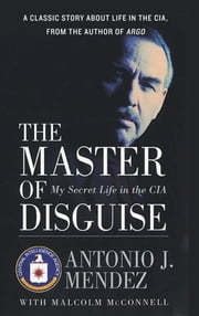 The Master of Disguise - My Secret Life in the CIA ebook by Antonio J Mendez