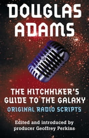 The Hitchhiker's Guide to the Galaxy: The Original Radio Scripts ebook by Douglas Adams