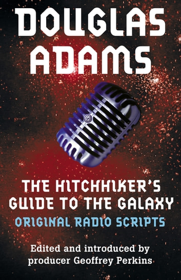 The Original Hitchhiker's Guide to the Galaxy Radio Scripts eBook by Douglas Adams