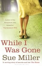 While I Was Gone - rejacketed eBook by Sue Miller