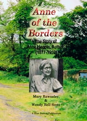 Anne of the Borders: The Story of Anne Hepple, Author, 1877-1959 - by Mary Rawnsley & Wendy Bell Scott ebook by Mary Rawnsley