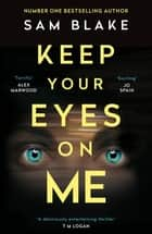 Keep Your Eyes on Me - The number one Irish Times bestseller ebook by Sam Blake