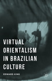 Virtual Orientalism in Brazilian Culture ebook by Edward King