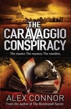 The Caravaggio Conspiracy eBook by Alex Connor