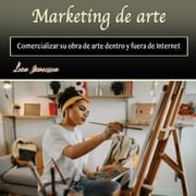 Marketing de arte - Comercializar su obra de arte dentro y fuera de Internet (Spanish Edition) audiobook by Leon Jamessen