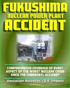 2011 Fukushima Daiichi TEPCO Nuclear Power Plant Accident: Comprehensive Coverage of Historic Core Melt after the Great East Japan Earthquake, Radiation Releases, Stabilization Roadmap, U.S. Impact ebook by Progressive Management