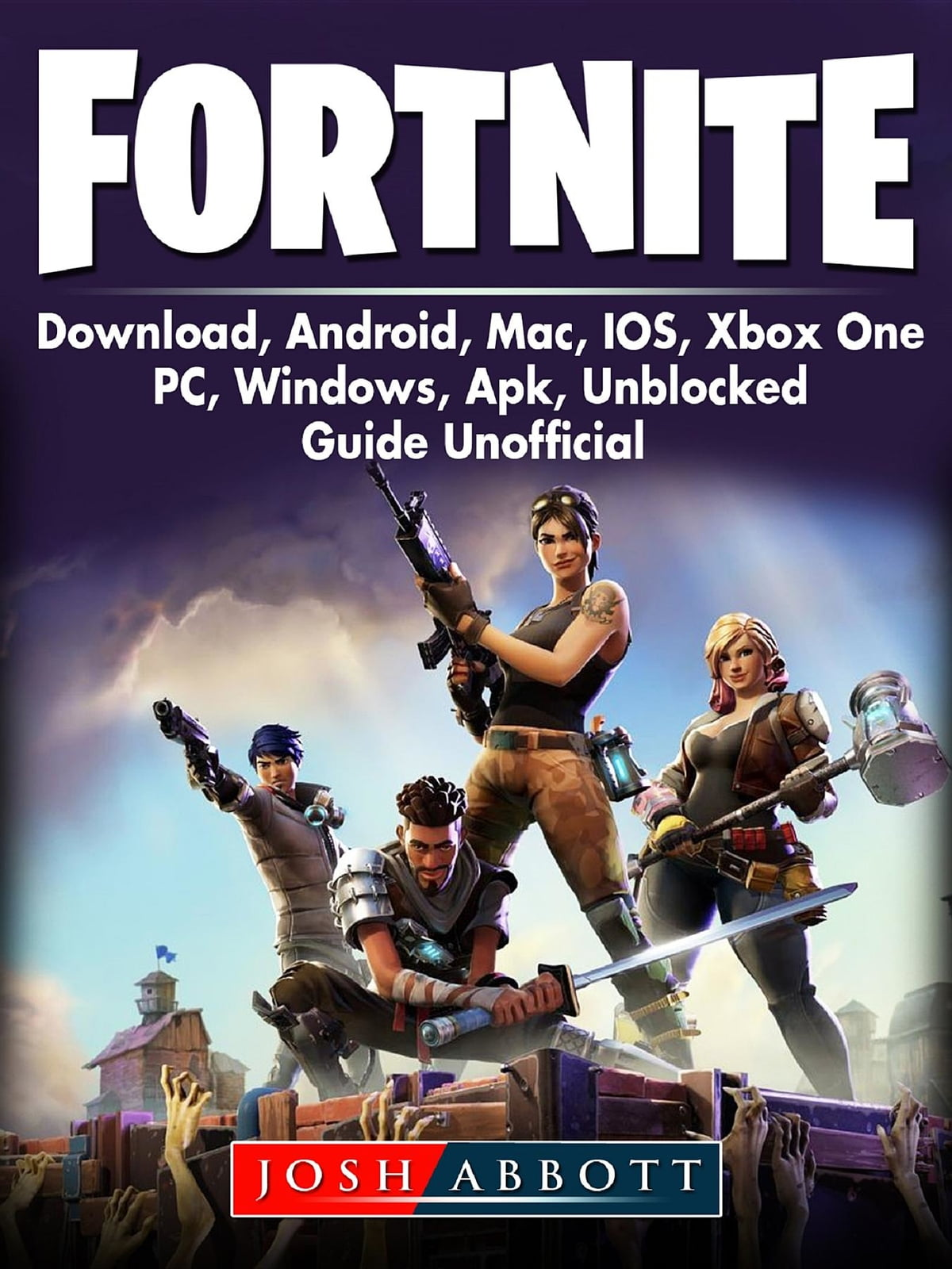 Fortnite Download, Android, Mac, IOS, Xbox One, PC, Windows, APK,  Unblocked, Guide Unofficial ebook by Josh Abbott - Rakuten Kobo