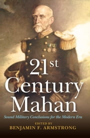 21st Century Mahan - Sound Military Conclusions for the Modern Era ebook by Benjamin Armstrong