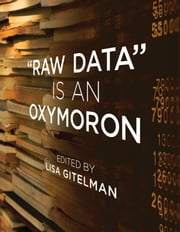 """Raw Data"" Is an Oxymoron ebook by Lisa Gitelman"