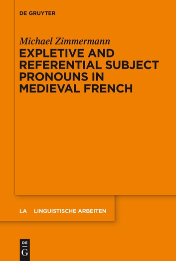 Expletive and Referential Subject Pronouns in Medieval French ebook by Michael Zimmermann