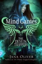 Mind Games - Demon Trappers: Book 5 ebook by Jana Oliver