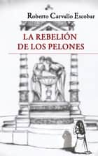 La rebelión de los pelones ebook by Roberto Carvallo Escobar