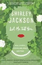 Let Me Tell You - New Stories, Essays, and Other Writings ebook by Shirley Jackson, Laurence Hyman, Sarah Hyman DeWitt,...